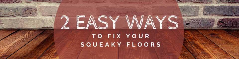 2 Easy Ways To Fix Your Squeaky Floors