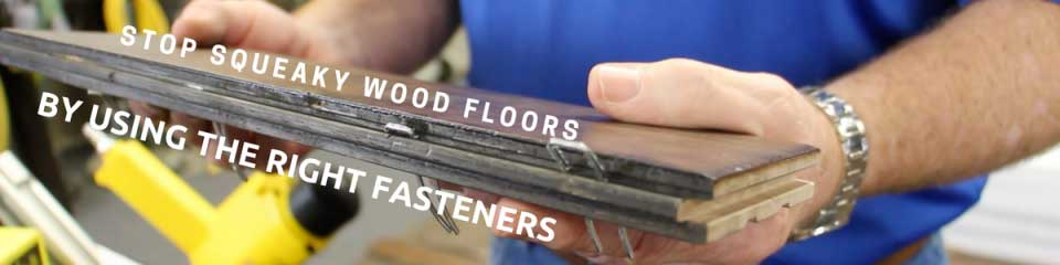 Stop Squeaky Wood Floors by Using the Right Fastener