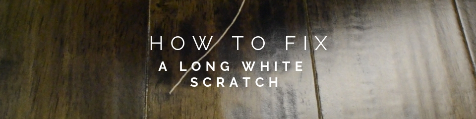 How To Fix A Long White Scratch On Wood Flooring