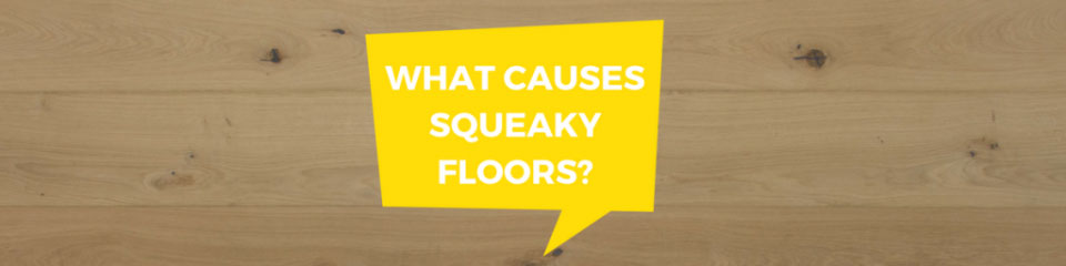 What Causes Squeaky Floors?