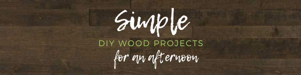 Simple DIY Wood Projects