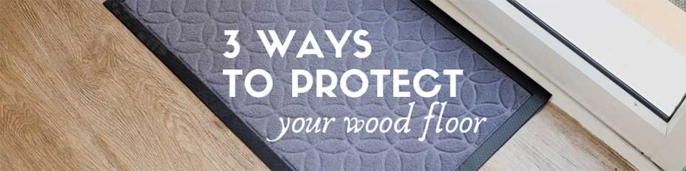 Wood Floor Scratches: 3 Ways to Protect Your Wood Floors