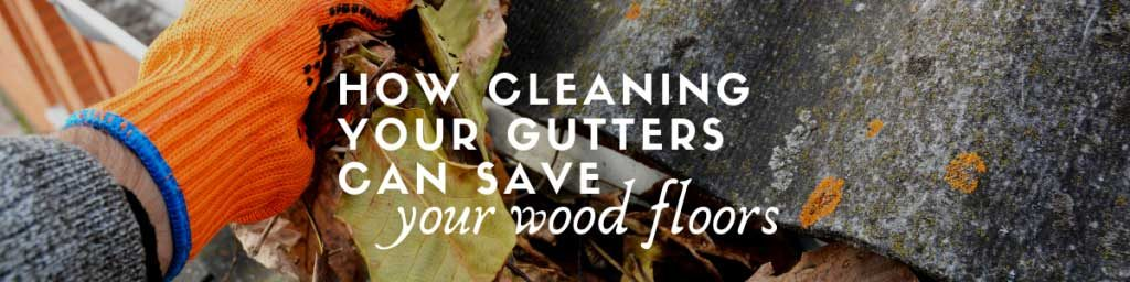 gutters and wood floors