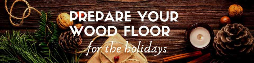 How to prepare your wood floor for the holidays